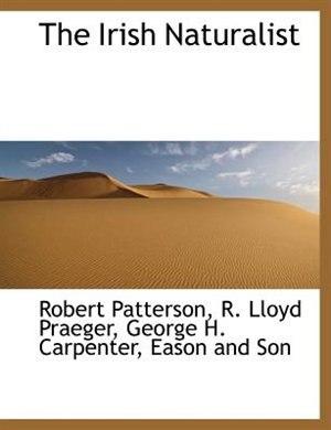 The Irish Naturalist by Robert Patterson
