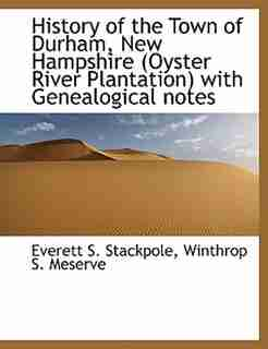 History Of The Town Of Durham, New Hampshire (oyster River Plantation) With Genealogical Notes by Everett S. Stackpole