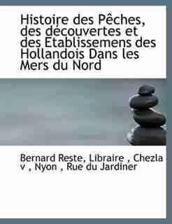 Histoire Des Pêches, Des Découvertes Et Des Etablissemens Des Hollandois Dans Les Mers Du Nord by Libraire