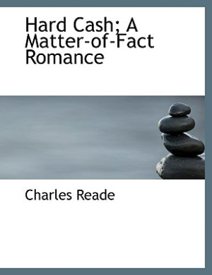 Hard Cash; A Matter-of-fact Romance by Charles Reade