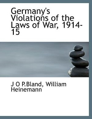 Germany's Violations Of The Laws Of War, 1914-15 by William Heinemann