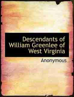 Descendants Of William Greenlee Of West Virginia by Anonymous
