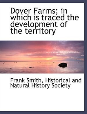 Dover Farms; In Which Is Traced The Development Of The Territory by Frank Smith