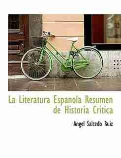 La Literatura Espanola Resumen De Historia Critica by Angel Salcedo Ruiz