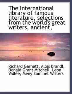 The International Library Of Famous Literature, Selections From The World's Great Writers, Ancient, by Richard Garnett
