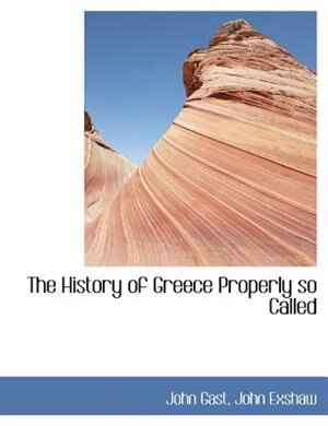 The History Of Greece Properly So Called by John Gast