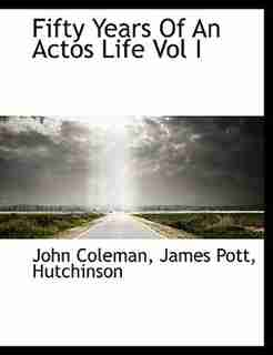 Fifty Years Of An Actos Life Vol I by John Coleman