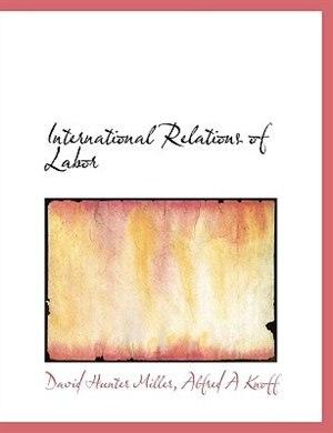 International Relations Of Labor by David Hunter Miller