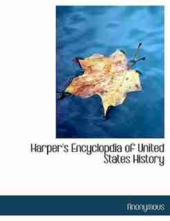 Harper's Encyclopdia Of United States History by Anonymous