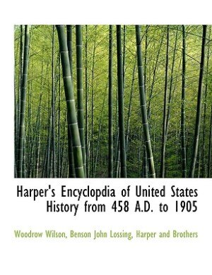 Harper's Encyclopdia Of United States History From 458 A.d. To 1905 by Woodrow Wilson
