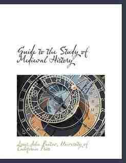 Guide To The Study Of Medieval History by Louis John Paetow