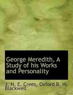 George Meredith, A Study Of His Works And Personality by J. H. E. Crees