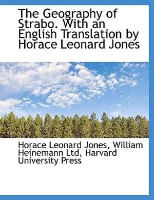 The Geography of Strabo. With an English Translation by Horace Leonard Jones, Volume 5 by Horace Leonard William Heinemann Ltd
