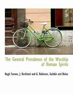 The General Prevalence Of The Worship Of Human Spirits by Hugh Farmer