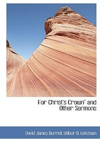 For Christ's Crown'' and Other Sermons by David James Burrell