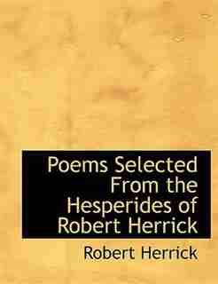 Poems Selected From The Hesperides Of Robert Herrick by Robert Herrick