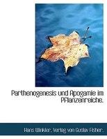 Parthenogenesis und Apogamie im Pflanzenreiche.