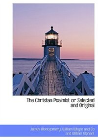 The Christan Psalmist or Selected and Original