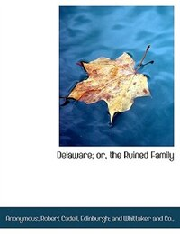 Delaware; or, the Ruined Family