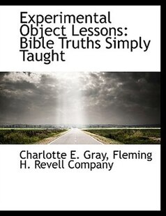 Experimental Object Lessons: Bible Truths Simply Taught
