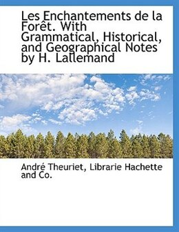 Book Les Enchantements de la Forêt. With Grammatical, Historical, and Geographical Notes by H. Lallemand by André Theuriet
