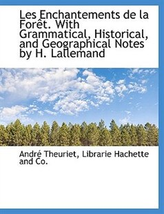 Les Enchantements de la Forêt. With Grammatical, Historical, and Geographical Notes by H. Lallemand