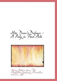 Mrs. Dane's Defence: A Paly in Four Acts