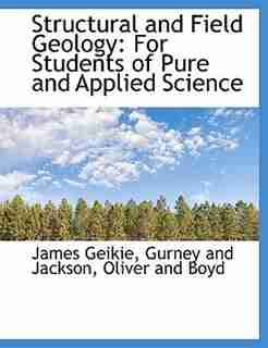 Structural And Field Geology: For Students Of Pure And Applied Science by James Geikie