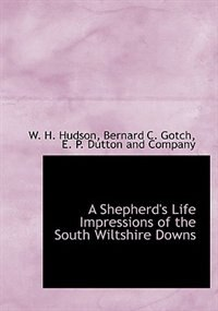 A Shepherd's Life Impressions of the South Wiltshire Downs by E. P. Dutton and Company