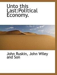 Unto this Last: Political Economy.