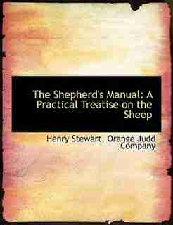 The Shepherd's Manual: A Practical Treatise on the Sheep by Orange Judd Company