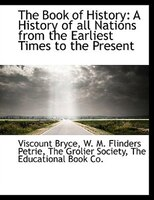 The Book of History: A History of all Nations from the Earliest Times to the Present