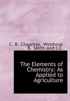 The Elements of Chemistry: As Applied to Agriculture