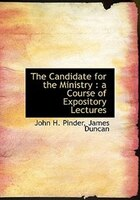 The Candidate for the Ministry: a Course of Expository Lectures