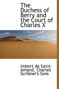 Book The Duchess of Berry and the Court of Charles X by Imbert de Saint-Amand
