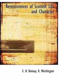Reminiscences of Scottish Life and Character by R. Worthington