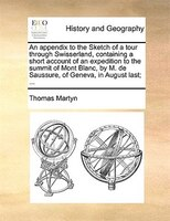 An appendix to the Sketch of a tour through Swisserland, containing a short account of an…