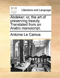 Abdeker: or, the art of preserving beauty. Translated from an Arabic manuscript.