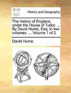 The history of England, under the House of Tudor. ... By David Hume, Esq; In two volumes. ...  Volume 1 of 2 by DAVID HUME