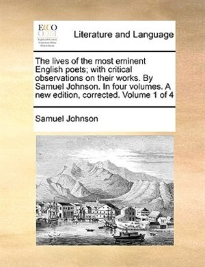 The lives of the most eminent English poets; with critical observations on their works. By Samuel Johnson. In four volumes. A new edition, corrected.  de Samuel Johnson
