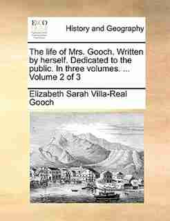 The life of Mrs. Gooch. Written by herself. Dedicated to the public. In three volumes. ...  Volume 2 of 3 by Elizabeth Sarah Villa-real Gooch
