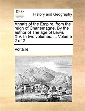 Annals of the Empire, from the reign of Charlemagne. By the author of The age of Lewis XIV. In two volumes. ...  Volume 2 of 2 by VOLTAIRE