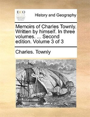 Memoirs of Charles Townly. Written by himself. In three volumes. ... Second edition. Volume 3 of 3 by Charles. Townly