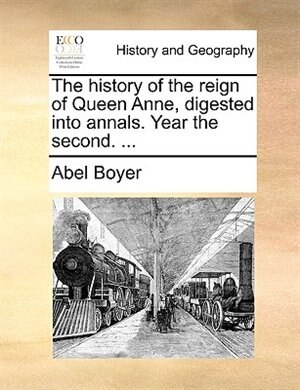 The history of the reign of Queen Anne, digested into annals. Year the second. ... de Abel Boyer