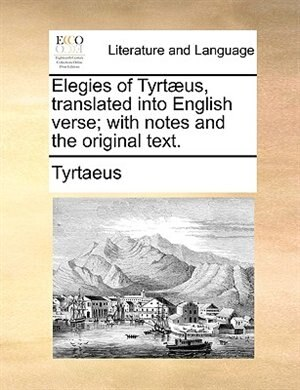 Elegies of Tyrtæus, translated into English verse; with notes and the original text. de Tyrtaeus