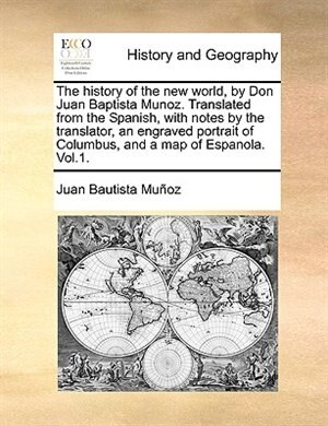 The history of the new world, by Don Juan Baptista Munoz. Translated from the Spanish, with notes by the translator, an engraved portrait of Columbus, de Juan Bautista Muñoz