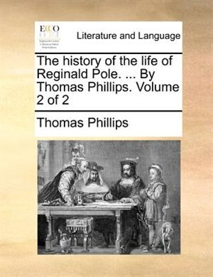 The history of the life of Reginald Pole. ... By Thomas Phillips.  Volume 2 of 2 de Thomas Phillips