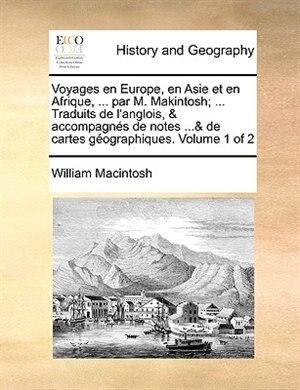 Voyages en Europe, en Asie et en Afrique, ... par M. Makintosh; ... Traduits de l'anglois, & accompagnés de notes ...& de cartes géographiques.  Volume 1 of 2 by William Macintosh