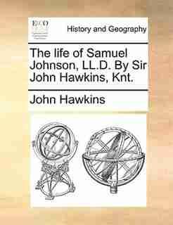 The life of Samuel Johnson, LL.D. By Sir John Hawkins, Knt. by John Hawkins