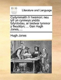 Book Cydymmaith I'r Hwsmon: Neu Lyfr Yn Cynnwys Ynddo Fyfyrdodau, Ar Bedwar Tymmor Y Flwyddyn; ... Gan… by Hugh Jones